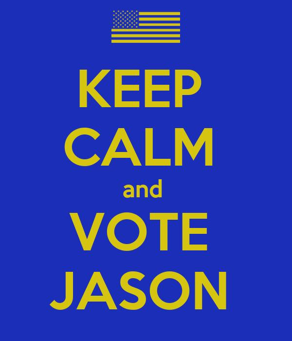 KEEP  CALM  and  VOTE  JASON