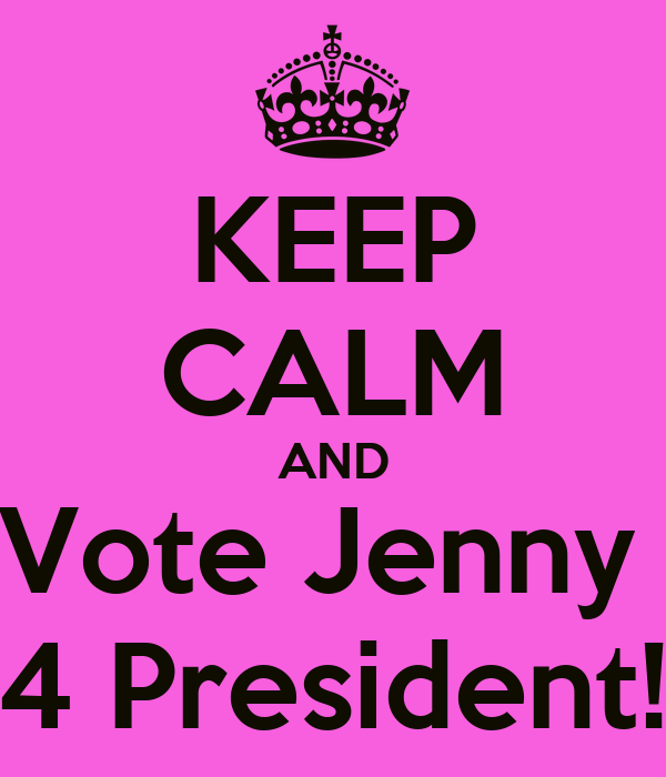 KEEP CALM AND Vote Jenny  4 President!