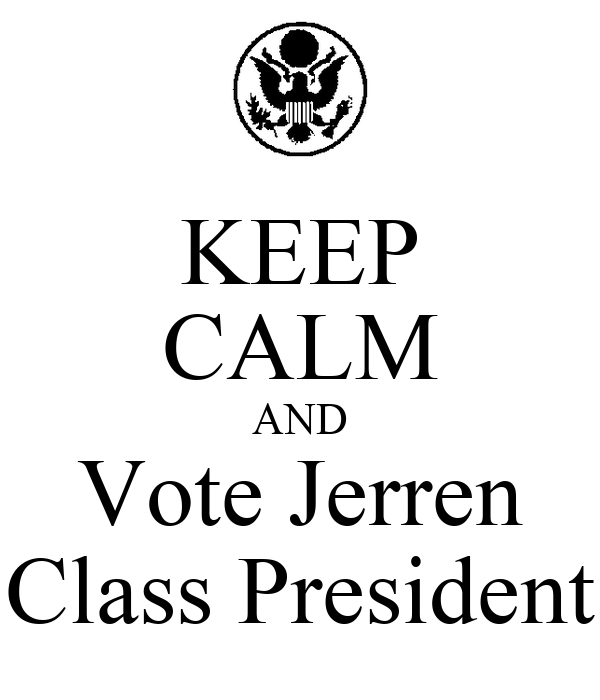KEEP CALM AND Vote Jerren Class President