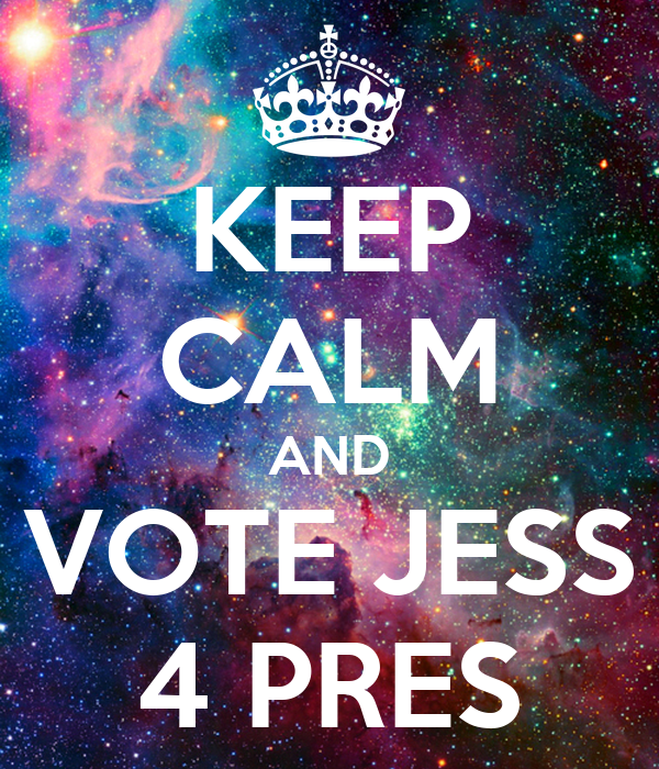 KEEP CALM AND  VOTE JESS  4 PRES
