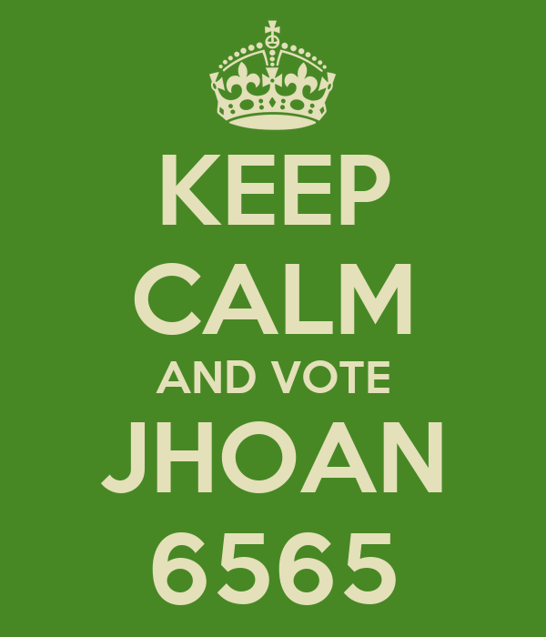 KEEP CALM AND VOTE JHOAN 6565