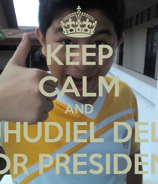 KEEP CALM AND VOTE JHUDIEL DELGADO FOR PRESIDENT