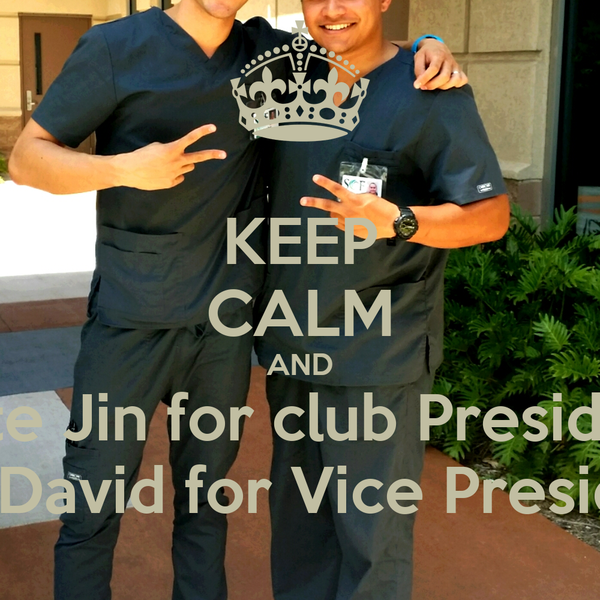 KEEP CALM AND Vote Jin for club President and David for Vice President