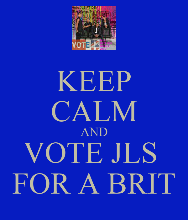 KEEP CALM AND VOTE JLS  FOR A BRIT