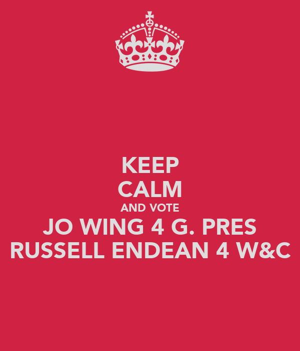 KEEP CALM AND VOTE JO WING 4 G. PRES RUSSELL ENDEAN 4 W&C