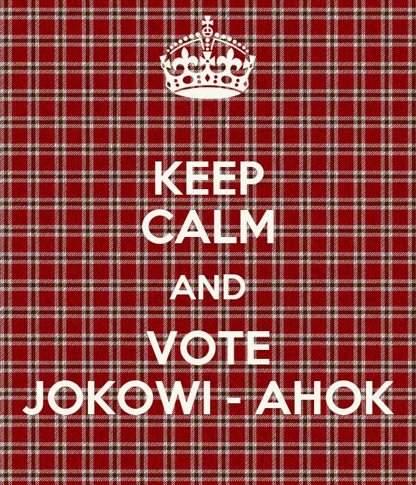 KEEP CALM AND VOTE JOKOWI - AHOK