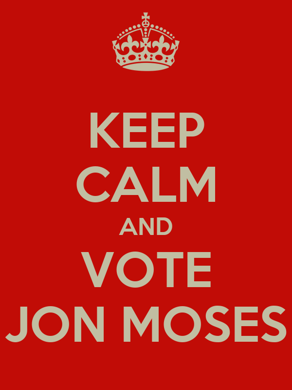 KEEP CALM AND VOTE JON MOSES