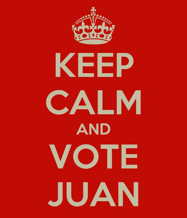 KEEP CALM AND VOTE JUAN