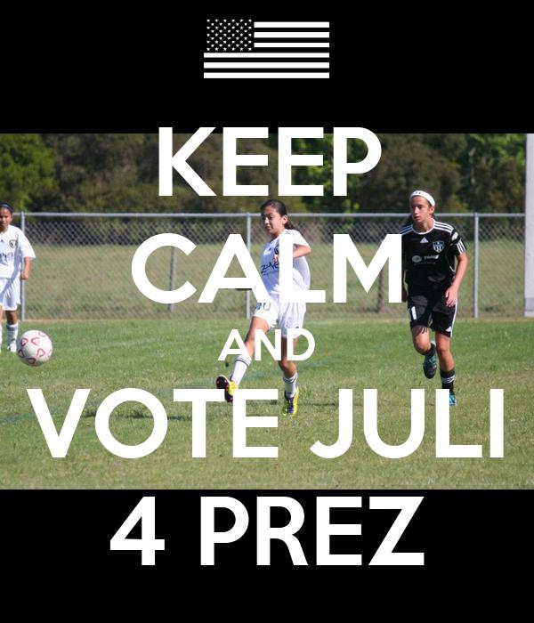 KEEP CALM AND VOTE JULI 4 PREZ