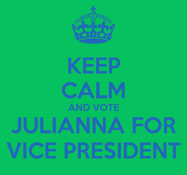 KEEP CALM AND VOTE JULIANNA FOR VICE PRESIDENT