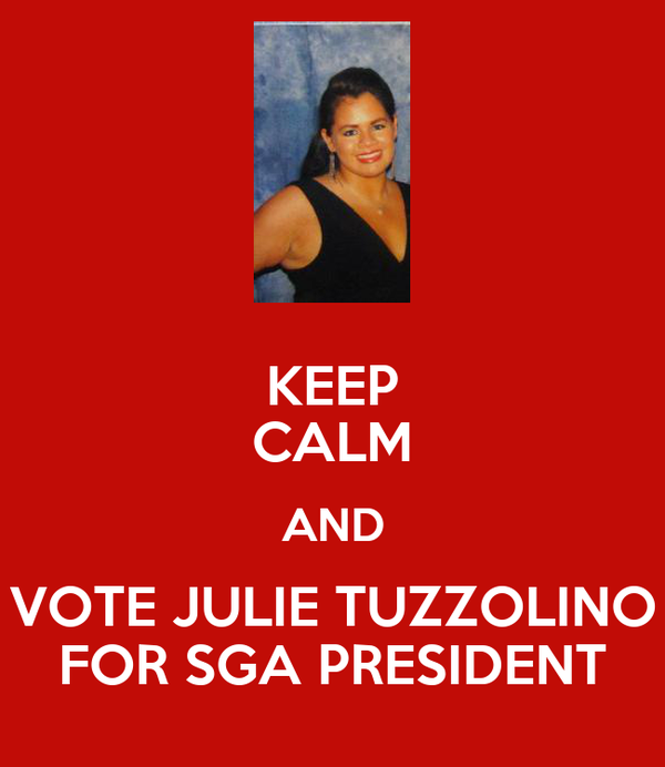 KEEP CALM AND VOTE JULIE TUZZOLINO FOR SGA PRESIDENT