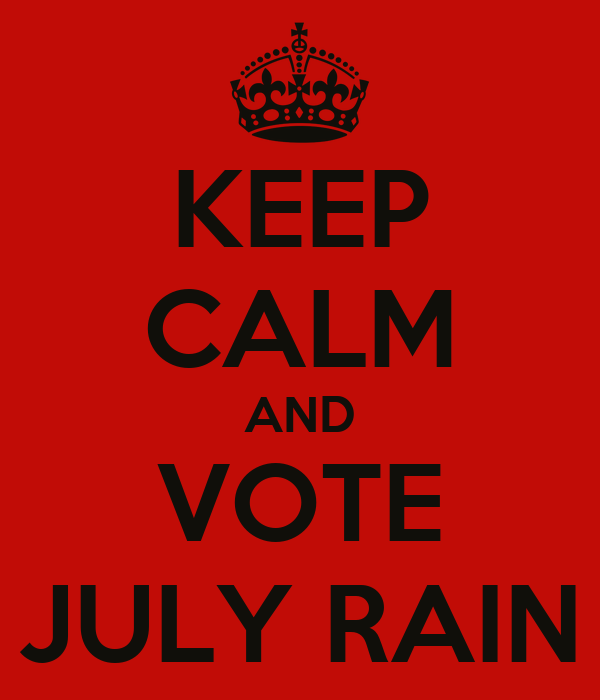 KEEP CALM AND VOTE JULY RAIN