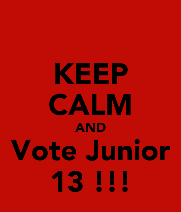 KEEP CALM AND Vote Junior 13 !!!