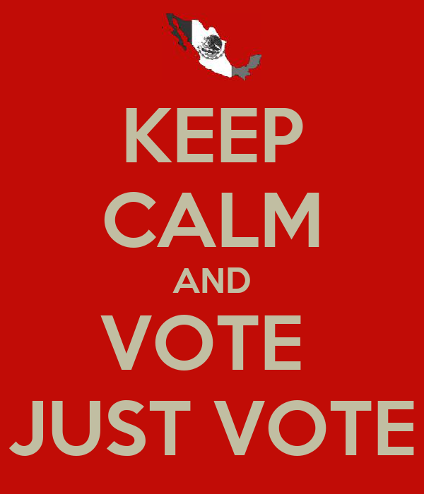 KEEP CALM AND VOTE  JUST VOTE