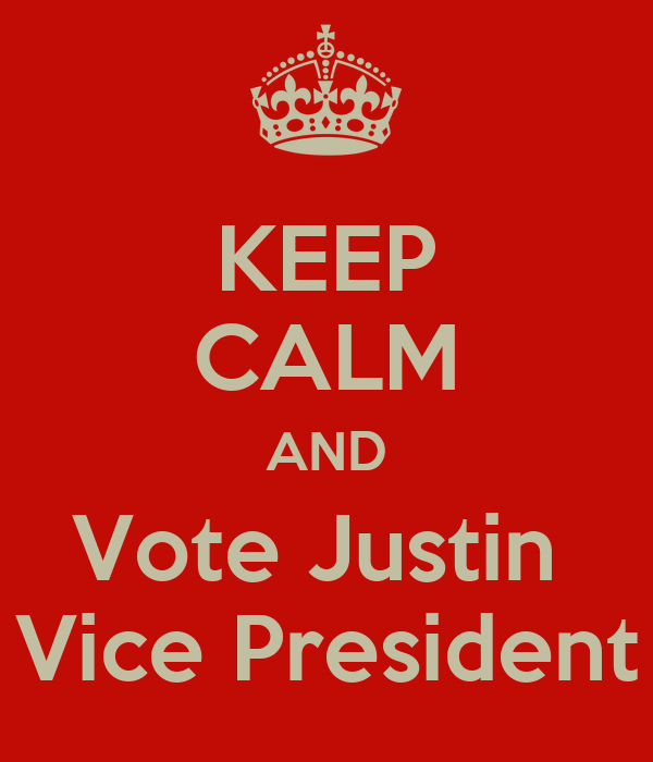 KEEP CALM AND Vote Justin  Vice President