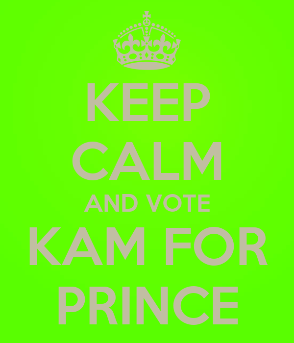 KEEP CALM AND VOTE KAM FOR PRINCE