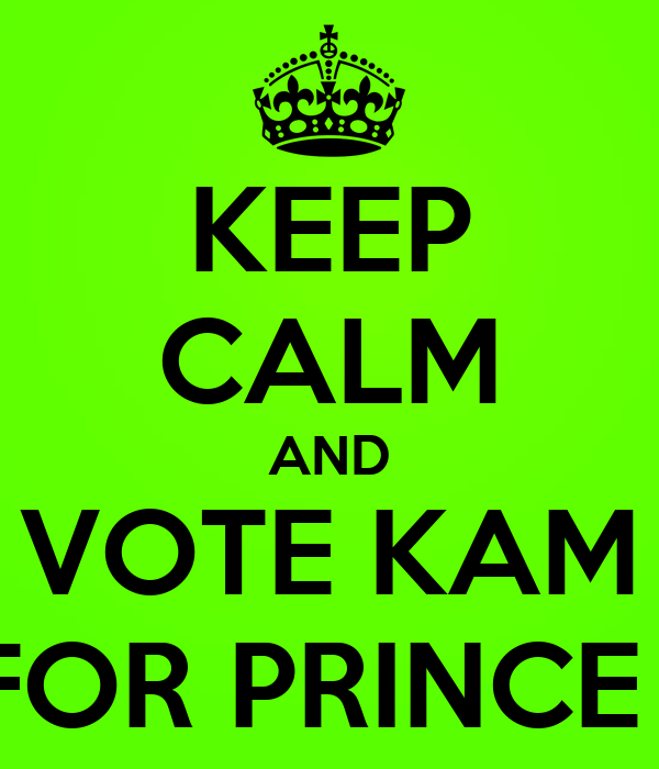 KEEP CALM AND VOTE KAM FOR PRINCE !