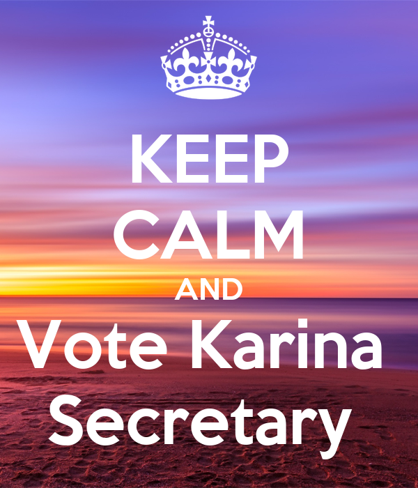 KEEP CALM AND Vote Karina  Secretary