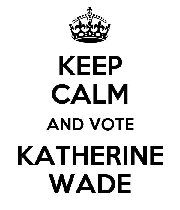 KEEP CALM AND VOTE KATHERINE WADE