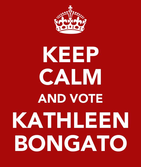 KEEP CALM AND VOTE KATHLEEN BONGATO
