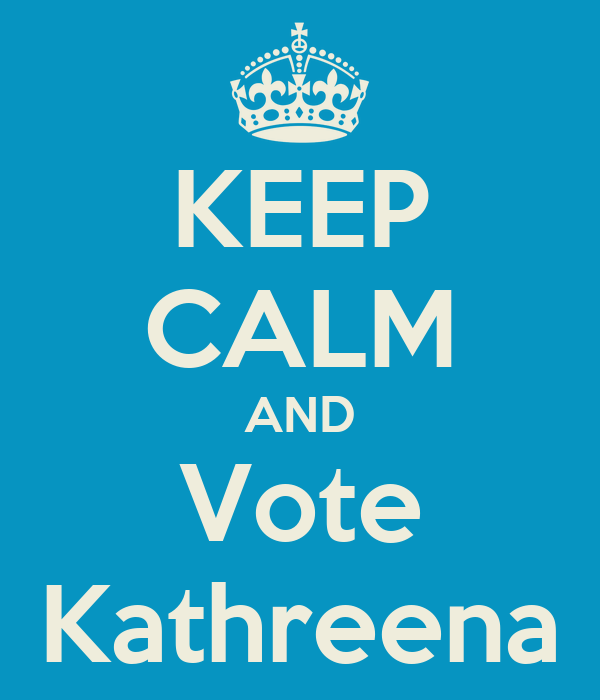 KEEP CALM AND Vote Kathreena