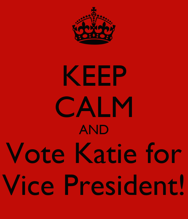 KEEP CALM AND Vote Katie for Vice President!