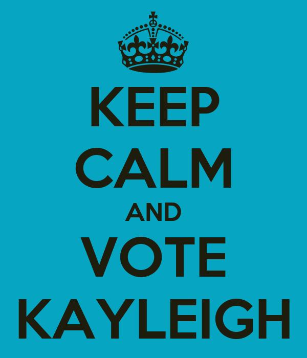 KEEP CALM AND VOTE KAYLEIGH