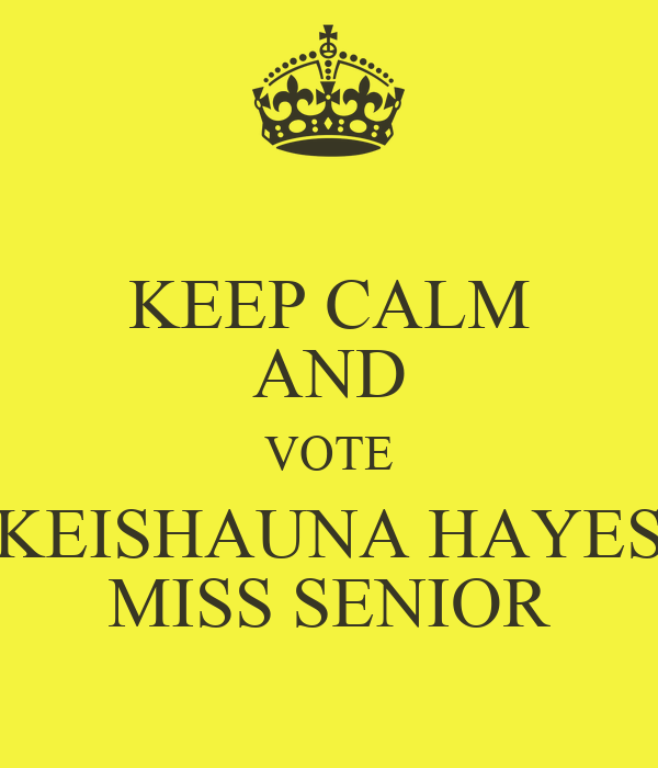 KEEP CALM AND VOTE KEISHAUNA HAYES MISS SENIOR