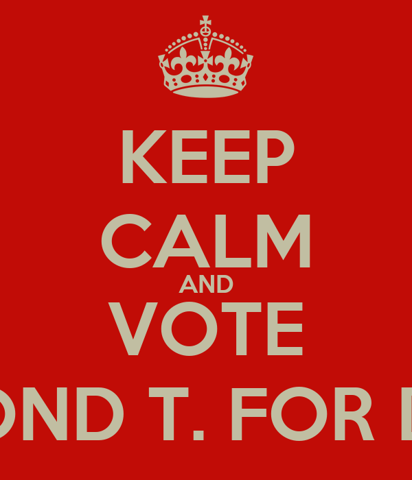 KEEP CALM AND VOTE KEMOND T. FOR DUCH