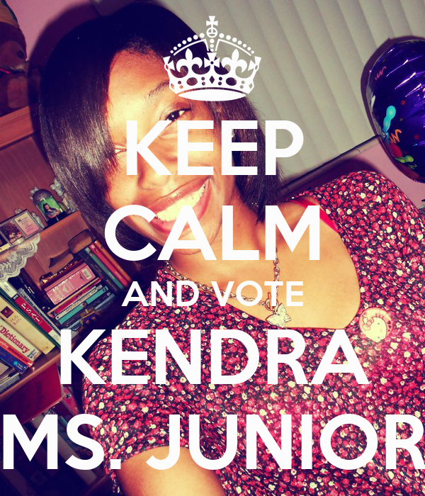 KEEP CALM AND VOTE KENDRA MS. JUNIOR