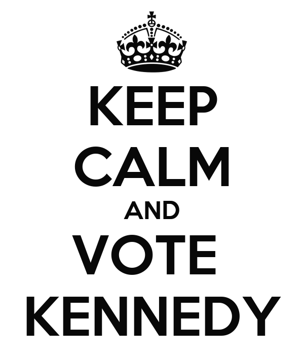 KEEP CALM AND VOTE  KENNEDY