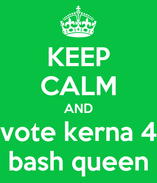KEEP CALM AND vote kerna 4 bash queen