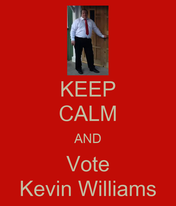 KEEP CALM AND Vote Kevin Williams