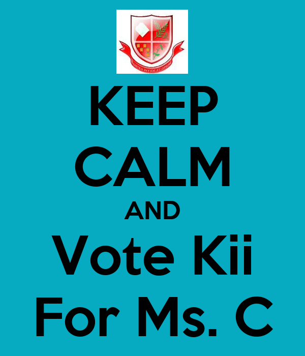 KEEP CALM AND Vote Kii For Ms. C