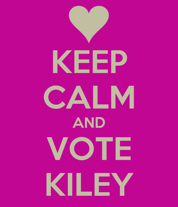 KEEP CALM AND VOTE KILEY