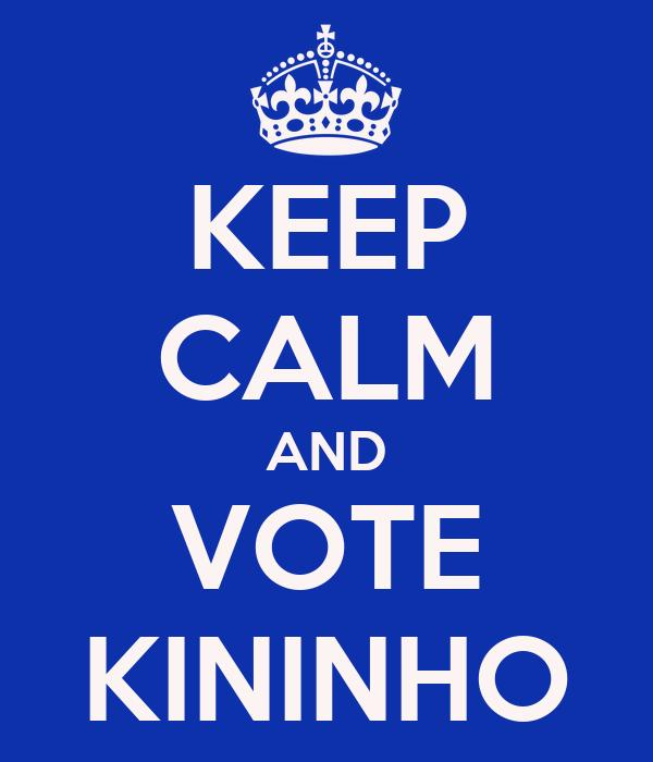 KEEP CALM AND VOTE KININHO