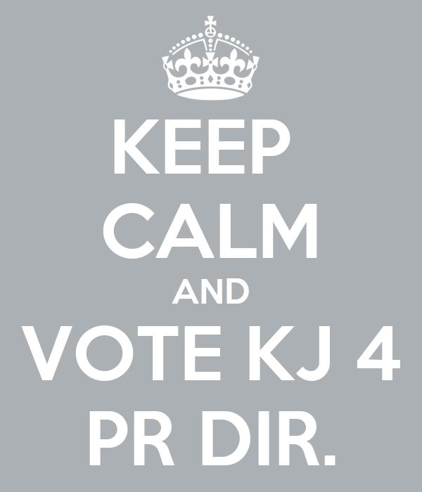 KEEP  CALM AND VOTE KJ 4 PR DIR.