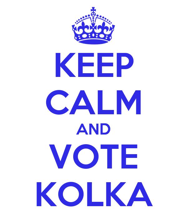 KEEP CALM AND VOTE KOLKA