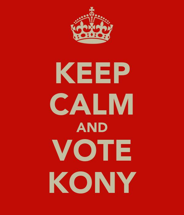 KEEP CALM AND VOTE KONY