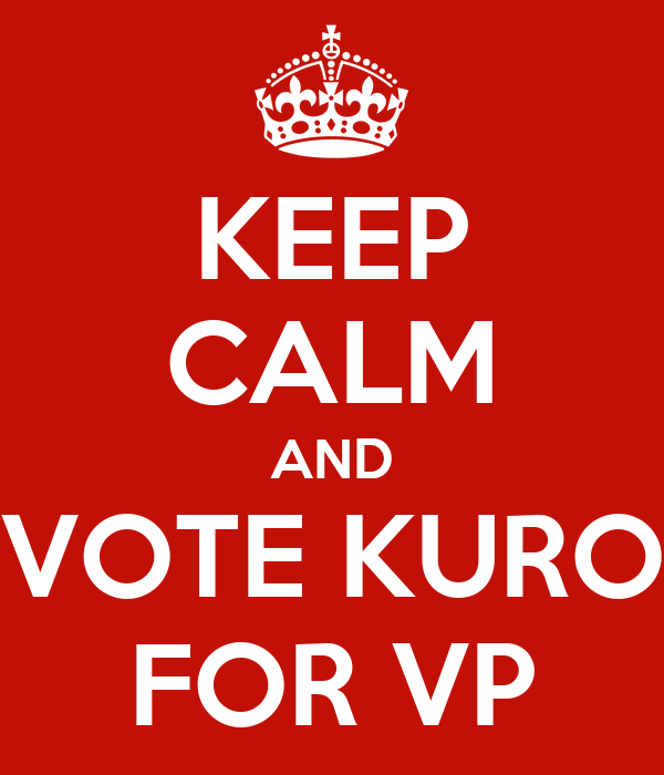 KEEP CALM AND VOTE KURO FOR VP