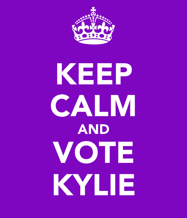 KEEP CALM AND VOTE KYLIE