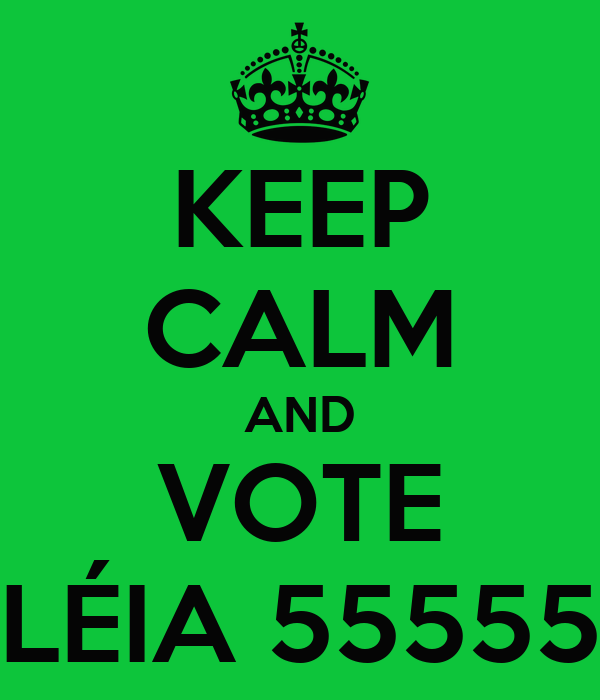 KEEP CALM AND VOTE LÉIA 55555
