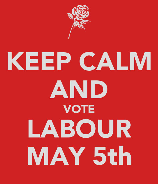 KEEP CALM AND VOTE LABOUR MAY 5th