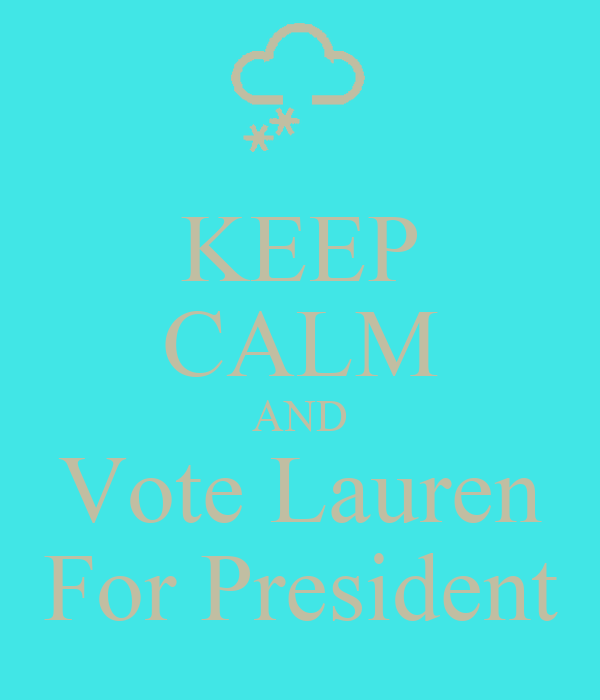 KEEP CALM AND Vote Lauren For President