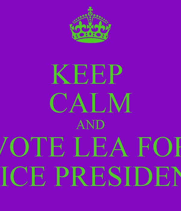 KEEP  CALM AND VOTE LEA FOR  VICE PRESIDENT