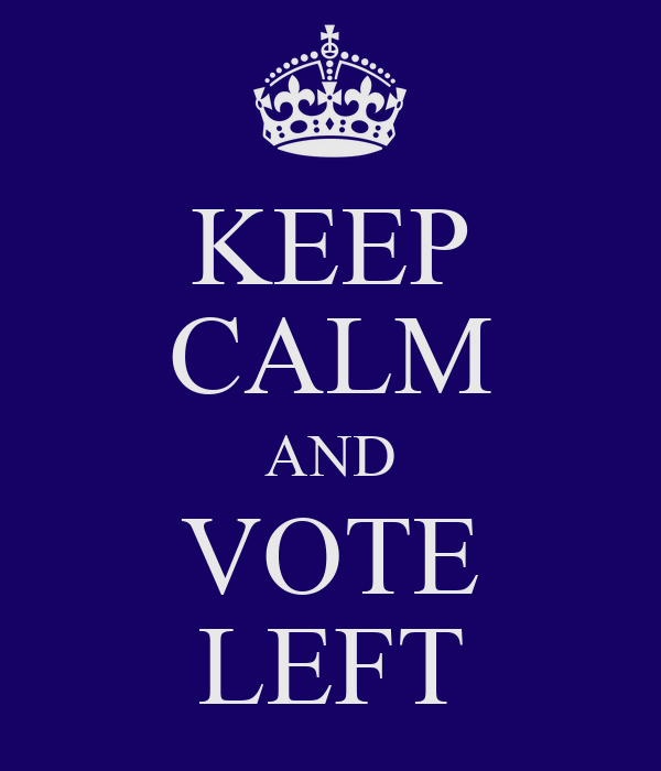 KEEP CALM AND VOTE LEFT