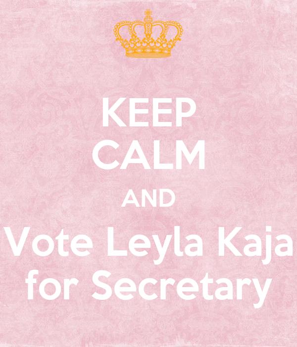 KEEP CALM AND Vote Leyla Kaja for Secretary