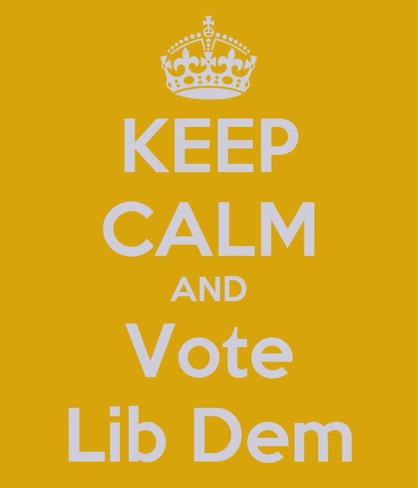 KEEP CALM AND Vote Lib Dem