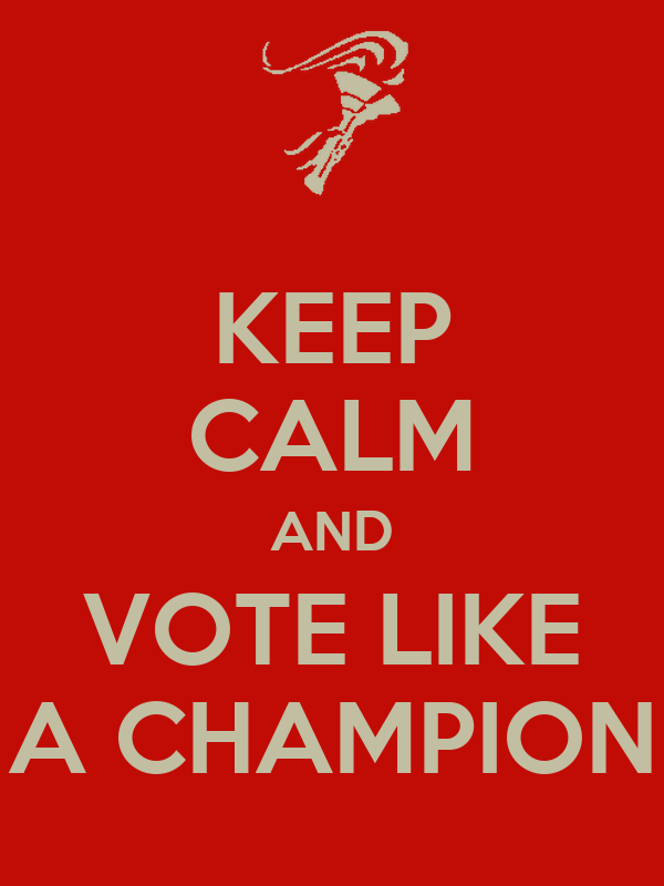 KEEP CALM AND VOTE LIKE A CHAMPION