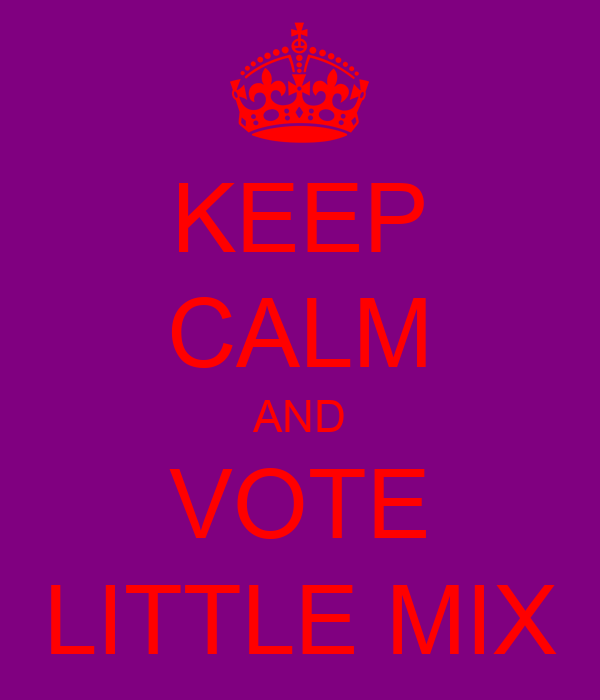 KEEP CALM AND VOTE LITTLE MIX
